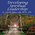 Developing Spiritual Leadership: Moving From Self-Deception Speech by Carole Riley Narrated by Carole Riley