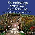 Developing Spiritual Leadership: Moving From Self-Deception | Carole Riley