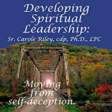 Developing Spiritual Leadership: Moving From Self-Deception  by Carole Riley Narrated by Carole Riley