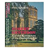 ROBERT SMYTHSON AND THE ARCHITECTURE OF THE ELIZABETHAN ERA.