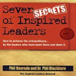 Seven Secrets of Inspired Leaders: How to Achieve the Extraordinary...by the Leaders that Have Been There and Done It | Phil Dourado,Phil Blackburn