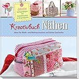 Kreativbuch Nähen - Ideen für Mode- und Wohnaccessoires und kleine Geschenke: Inklusive Vorlagenbogen mit Schniitmustern in Originalgröße