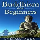 Buddhism for Beginners Hörbuch von Emerald Moon Gesprochen von: Vanessa Moyen
