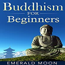 Buddhism for Beginners Audiobook by Emerald Moon Narrated by Vanessa Moyen