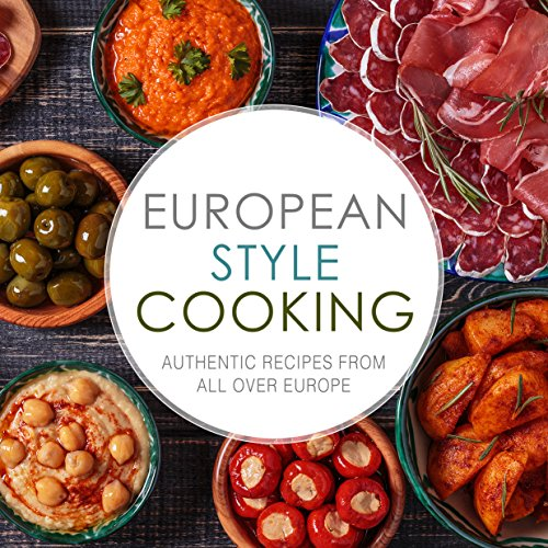 European Style Cooking: Authentic Recipes from All Over Europe by BookSumo Press