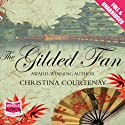 The Gilded Fan (       UNABRIDGED) by Christina Courtenay Narrated by Julia Franklin