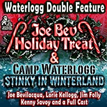 A Waterlogg Double Feature: The Joe Bev Holiday Treat and the Camp Waterlogg Summer Freeze Special, Stinky in Winterland  by Joe Bevilacqua, Lorie Kellogg Narrated by Kenny Savoy, Jim Folly, Tom Giannazzo, Carla Rozman