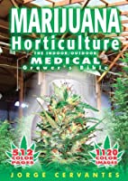 Marijuana Horticulture: The Indoor/Outdoor Medical Grower's Bible (English Edition)