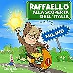 Raffaello alla scoperta dell'Italia - Milano. Avventura nell'atelier milanese | Paola Ergi