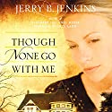 Though None Go with Me: A Novel Audiobook by Jerry B. Jenkins Narrated by Sandy Burr