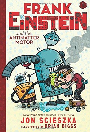 Frank Einstein and the Antimatter Motor: Book One - Jon Scieszka