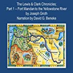 The Lewis & Clark Chronicles, Part 1: Fort Mandan to the Yellowstone River | Joseph Groth