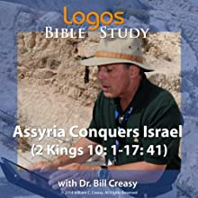 Assyria Conquers Israel (2 Kings 10: 1-17: 41) Lecture by Bill Creasy Narrated by Bill Creasy