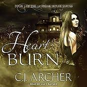 Heart Burn: 1st Freak House Series, Book 3 | C. J. Archer