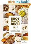 Brotbackbuch Nr. 1: Grundlagen und Re...