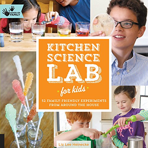 Kitchen Science Lab for Kids: 52 Family Friendly Experiments from the Pantry (Hands-On Family)
