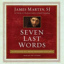 Seven Last Words: An Invitation to a Deeper Friendship with Jesus Audiobook by James Martin Narrated by James Martin