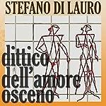 Dittico dell'amore osceno [Diptych of Obscene Love] | Stefano di Lauro