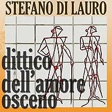 Dittico dell'amore osceno [Diptych of Obscene Love] Audiobook by Stefano di Lauro Narrated by Anna Garofalo, Davide De Marco