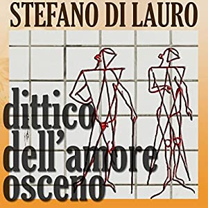 Dittico dell'amore osceno [Diptych of Obscene Love] Audiobook