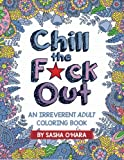 Chill the F*ck Out: An Irreverent Adult Coloring Book