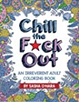 Chill the F*ck Out: An Irreverent Adu...