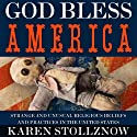God Bless America: Strange and Unusual Religious Beliefs and Practices in the United States (       UNABRIDGED) by Karen Stollznow Narrated by Karen Stollznow