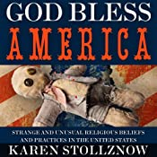 God Bless America: Strange and Unusual Religious Beliefs and Practices in the United States | [Karen Stollznow]