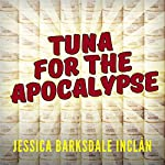 Tuna for the Apocalypse | Jessica Barksdale Inclán