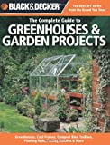 img - for Black & Decker The Complete Guide to Greenhouses & Garden Projects: Greenhouses, Cold Frames, Compost Bins, Trellises, Planting Beds, Potting Benches & More (Black & Decker Complete Guide) book / textbook / text book
