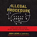Illegal Procedure: A Sports Agent Comes Clean on the Dirty Business of College Football | Josh Luchs,James Dale