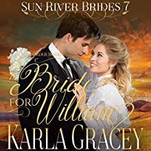 A Bride for William: Sun River Brides, Book 7 | Livre audio Auteur(s) : Karla Gracey Narrateur(s) : Alan Taylor