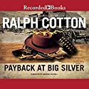 Payback at Big Silver (       UNABRIDGED) by Ralph Cotton Narrated by George Guidall