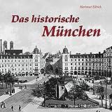 """Das historische M�nchen: Bilder erz�hlenvon """"Hartmut Ellrich"""""""