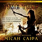 Time Trap: Red Moon Trilogy, Book 1 | Micah Caida