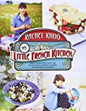 Rachel Khoo My Little French Kitchen: Over 100 recipes from the mountains, market squares and shores of France