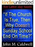 """If The Church Is True, Then Why Doesn't Sunday School End On Time?"": For Latter-day Saints"