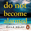 Do Not Become Alarmed Audiobook by Maile Meloy Narrated by Maile Meloy