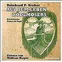 Aus dem Leben Hödlmosers: Ein steirischer Roman mit Regie Hörbuch von Reinhard P. Gruber Gesprochen von: Wolfram Berger