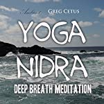 Yoga Nidra: Deep Breath Meditation | Greg Cetus