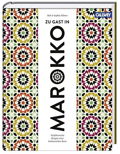 Zu Gast in Marokko: Verführerische Rezepte einer kulinarischen Reise