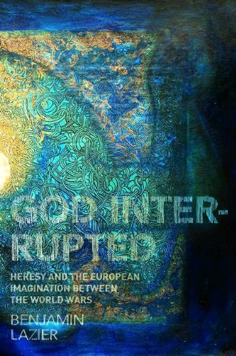 God Interrupted: Heresy and the European Imagination between the World Wars