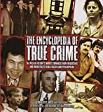 img - for The Encyclopedia of True Crime: The Pick of History's Worst Criminals from Fraudsters and Mobsters to Thrill Killers and Psychopaths book / textbook / text book