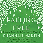 Falling Free: Rescued from the Life I Always Wanted | Shannan Martin
