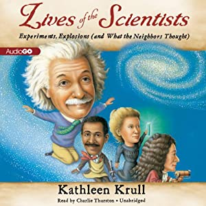 Lives of the Scientists: Experiments, Explosions (and What the Neighbors Thought) | [Kathleen Krull]