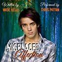 Misplaced Affection Audiobook by Wade Kelly Narrated by Chris Patton
