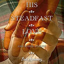 His Steadfast Love and Other Stories Audiobook by Paul Brownsey Narrated by Jim Cassidy