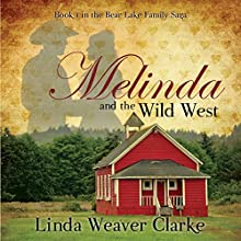 Melinda and the Wild West: A Family Saga in Bear Lake, Idaho, Book 1 Audiobook by Linda Weaver Clarke Narrated by Joanna Riley