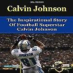 Calvin Johnson: The Inspirational Story of Football Superstar Calvin Johnson | Bill Redban