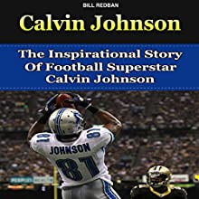 Calvin Johnson: The Inspirational Story of Football Superstar Calvin Johnson (       UNABRIDGED) by Bill Redban Narrated by Michael Pauley